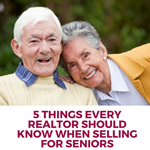 5 Things Every Realtor Should Know When Selling for Seniors